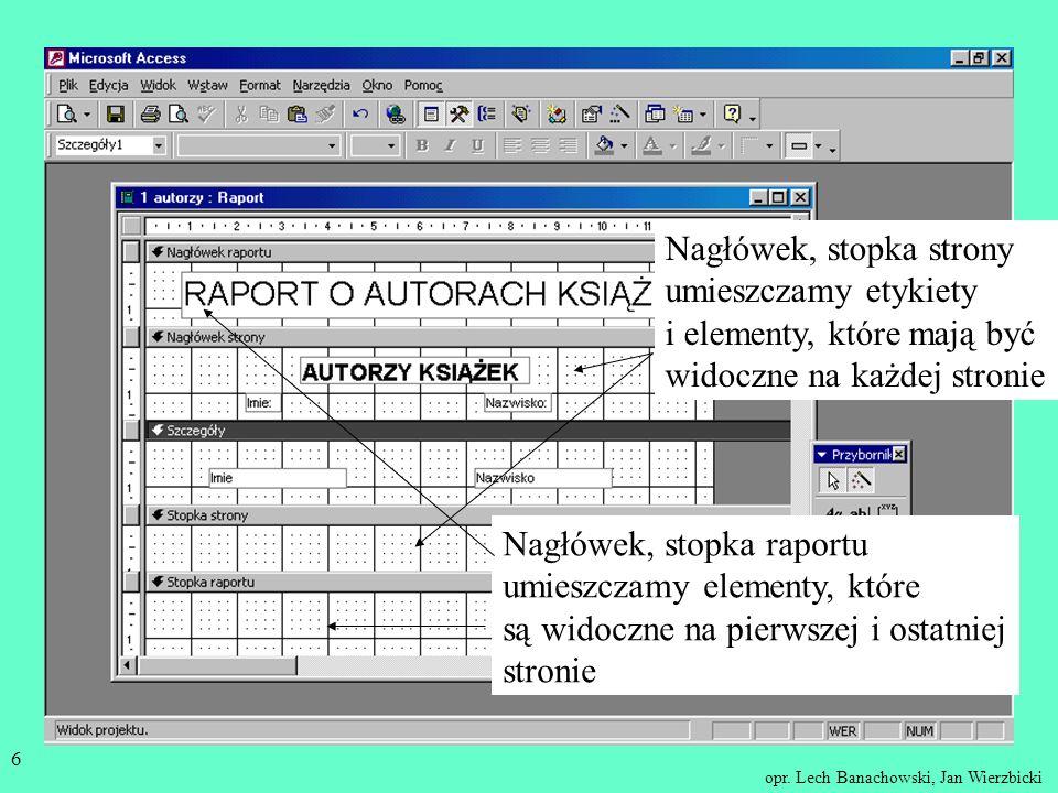 opr. Lech Banachowski, Jan Wierzbicki 5 Raporty są obiektami MS Access, specjalnie dostosowanymi do potrzeb prezentacji i podsumowywania informacji w