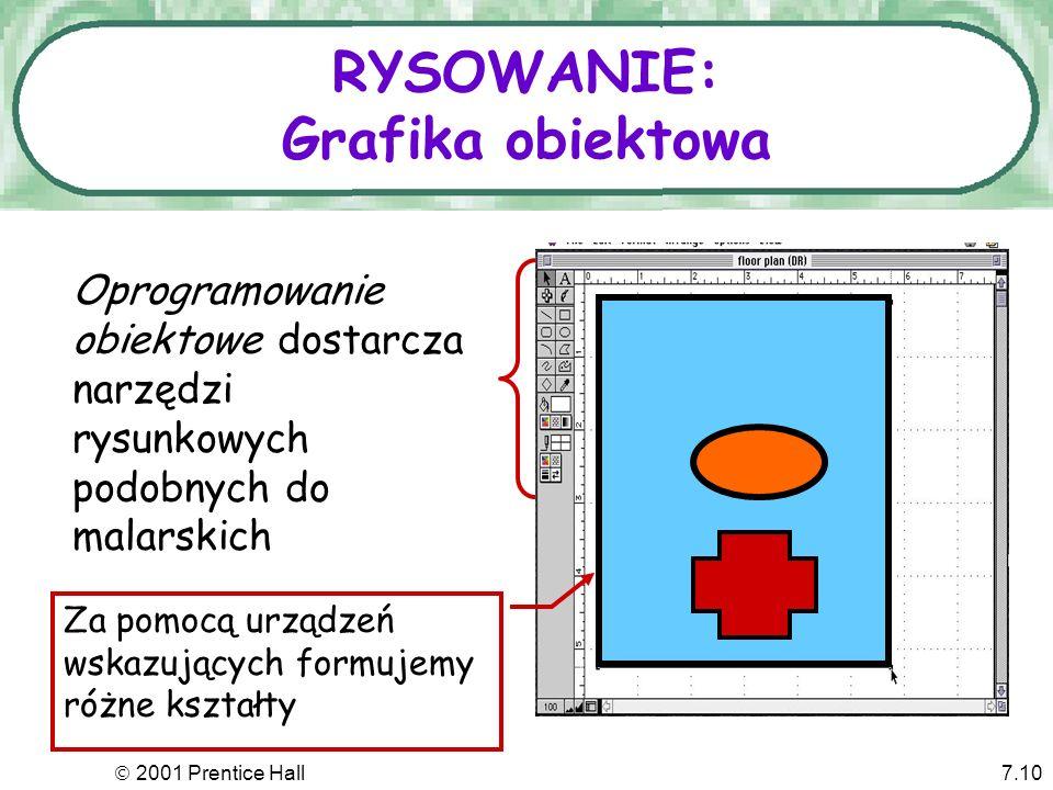 2001 Prentice Hall7.10 RYSOWANIE: Grafika obiektowa Oprogramowanie obiektowe dostarcza narzędzi rysunkowych podobnych do malarskich Za pomocą urządzeń