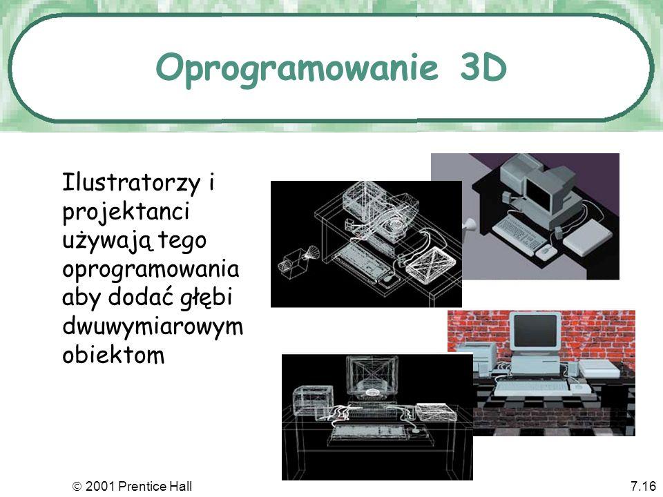 2001 Prentice Hall7.16 Oprogramowanie 3D Ilustratorzy i projektanci używają tego oprogramowania aby dodać głębi dwuwymiarowym obiektom