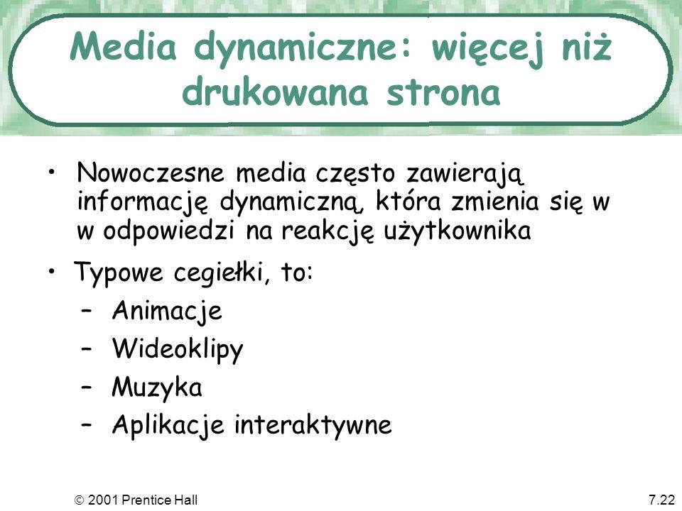 2001 Prentice Hall7.22 Nowoczesne media często zawierają informację dynamiczną, która zmienia się w w odpowiedzi na reakcję użytkownika Media dynamicz