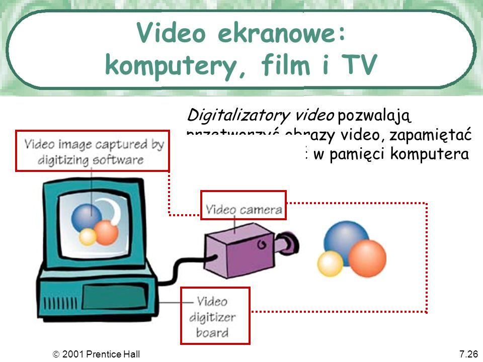 2001 Prentice Hall7.26 Video ekranowe: komputery, film i TV Digitalizatory video pozwalają przetworzyć obrazy video, zapamiętać je i przetwarzać w pam