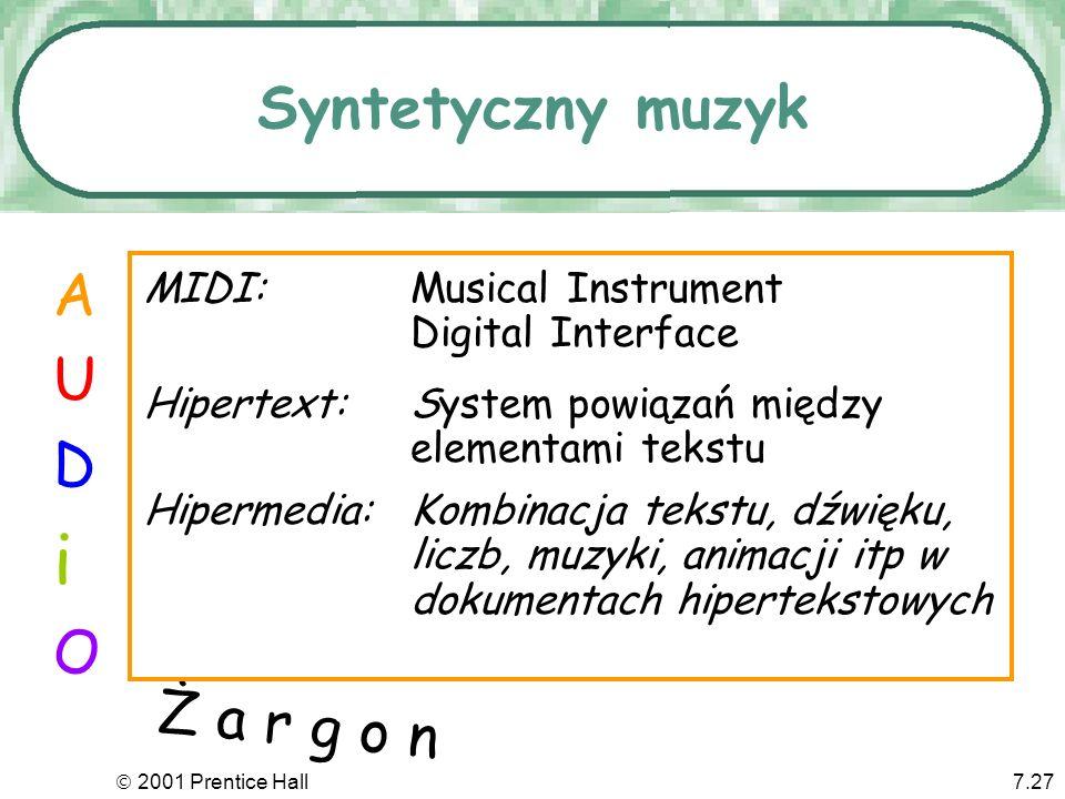2001 Prentice Hall7.27 A U D i O Hipertext:System powiązań między elementami tekstu Ż a r g o n Syntetyczny muzyk MIDI:Musical Instrument Digital Inte
