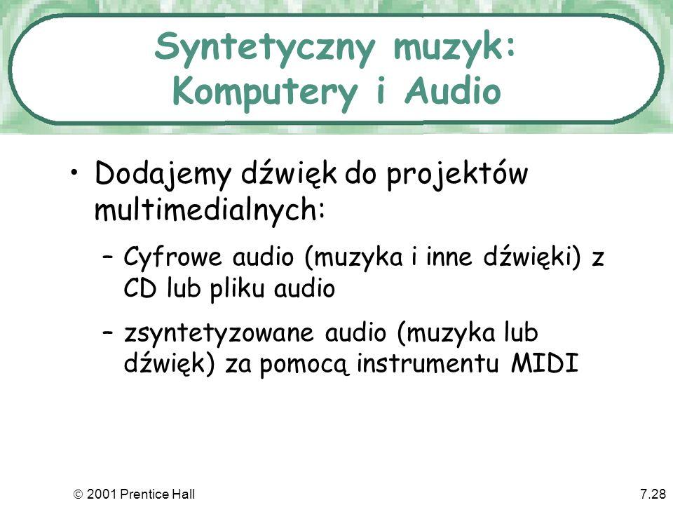 2001 Prentice Hall7.28 Syntetyczny muzyk: Komputery i Audio Dodajemy dźwięk do projektów multimedialnych: –Cyfrowe audio (muzyka i inne dźwięki) z CD