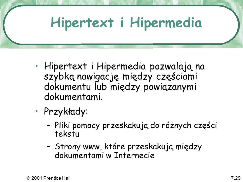 2001 Prentice Hall7.29 Hipertext i Hipermedia pozwalają na szybką nawigację między częściami dokumentu lub między powiązanymi dokumentami. Przykłady:
