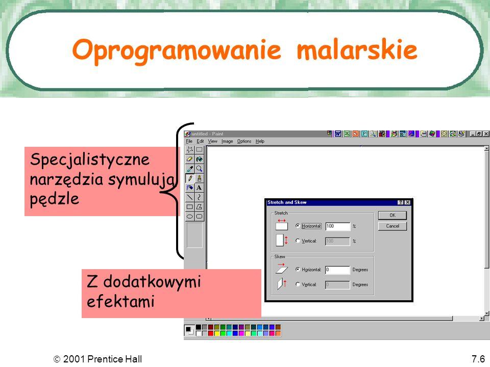 2001 Prentice Hall7.6 Oprogramowanie malarskie Specjalistyczne narzędzia symulują pędzle Z dodatkowymi efektami