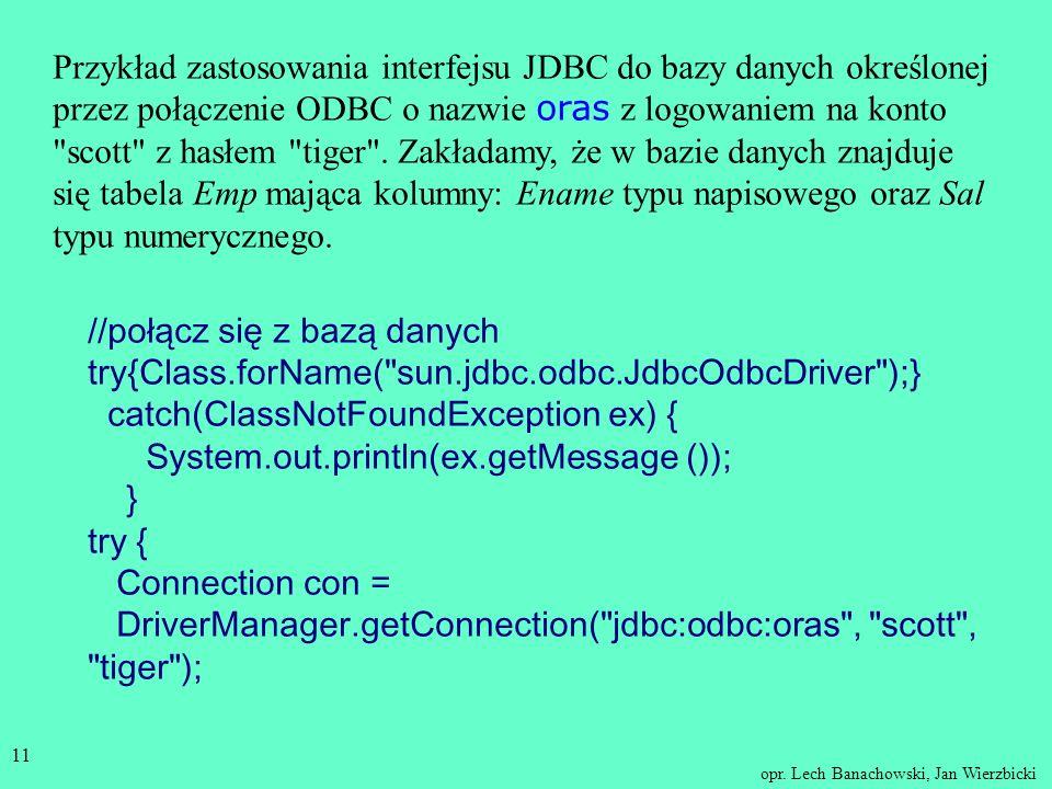 opr. Lech Banachowski, Jan Wierzbicki 10 Obiekt klasy ResultSet reprezentuje zbiór rekordów zwracanych przez zapytanie - przy czym dokładnie jeden rek