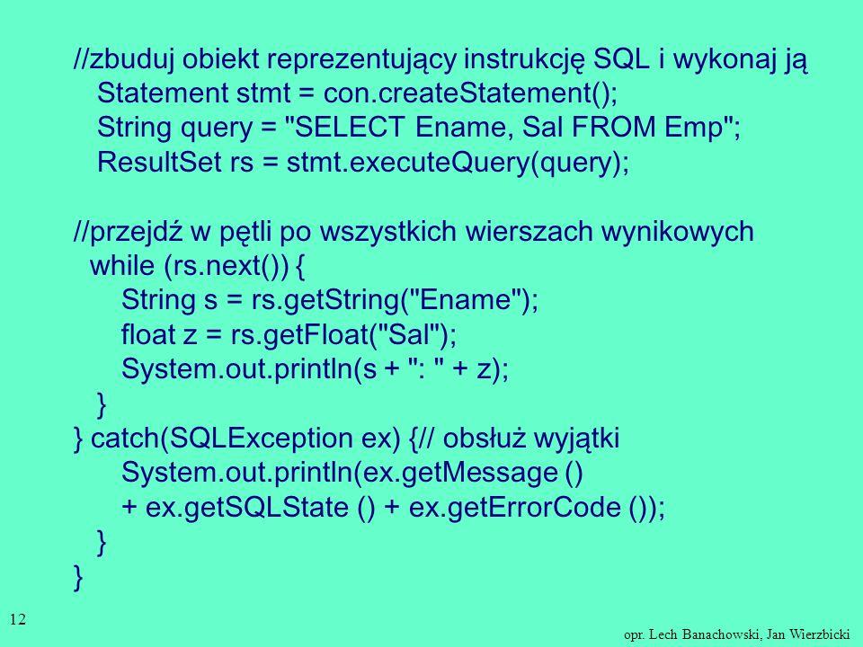 opr. Lech Banachowski, Jan Wierzbicki 11 Przykład zastosowania interfejsu JDBC do bazy danych określonej przez połączenie ODBC o nazwie oras z logowan