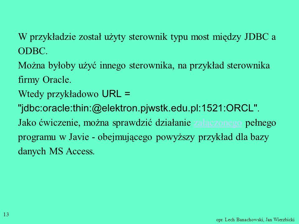 opr. Lech Banachowski, Jan Wierzbicki 12 //zbuduj obiekt reprezentujący instrukcję SQL i wykonaj ją Statement stmt = con.createStatement(); String que