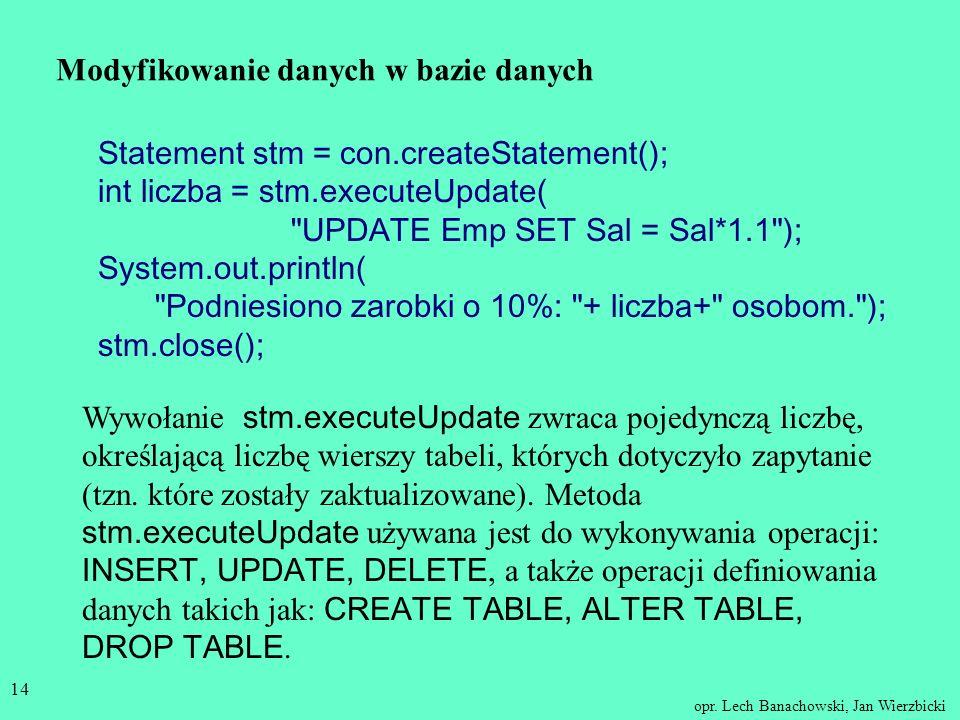 opr. Lech Banachowski, Jan Wierzbicki 13 W przykładzie został użyty sterownik typu most między JDBC a ODBC. Można byłoby użyć innego sterownika, na pr