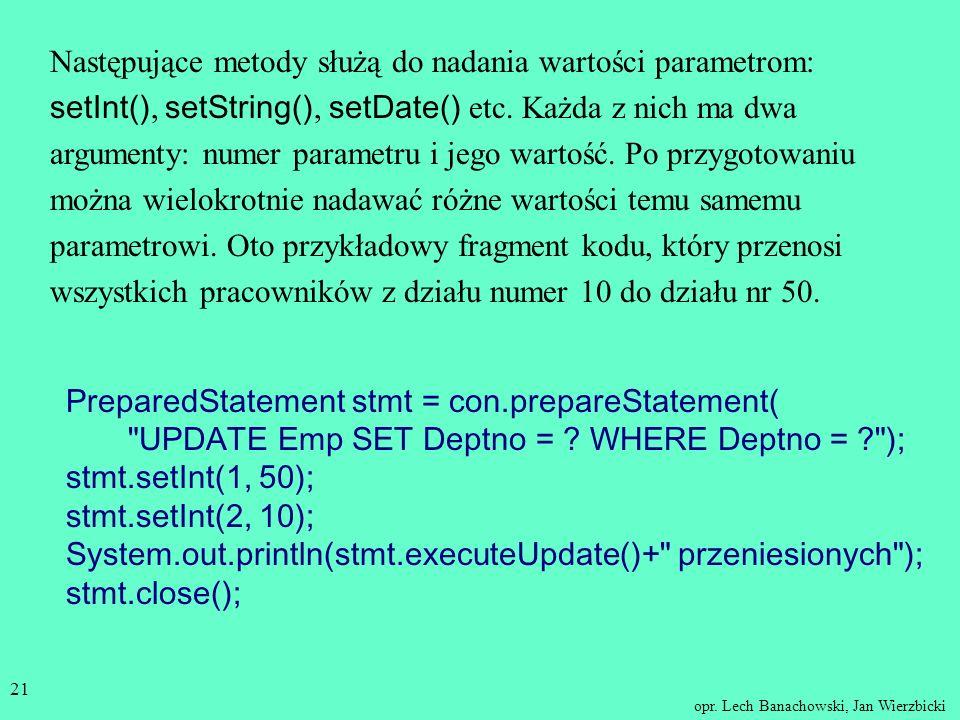 opr. Lech Banachowski, Jan Wierzbicki 20 Przygotowanie instrukcji - PreparedStatement Gdy wielokrotnie wykonuje się tę samą instrukcję, warto ją wcześ