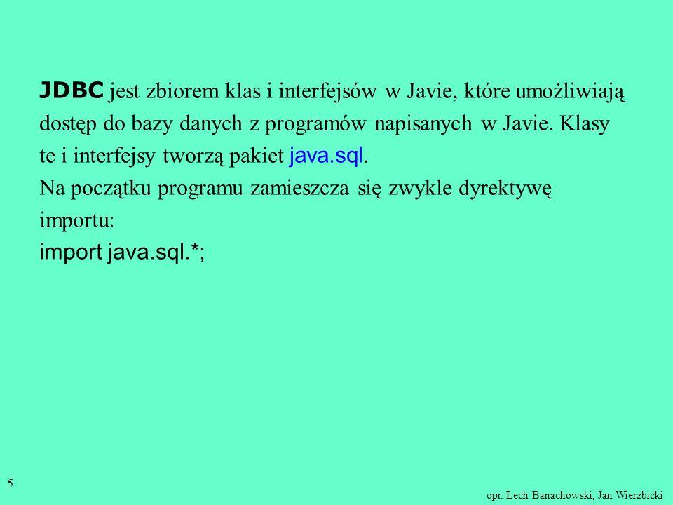opr. Lech Banachowski, Jan Wierzbicki 4 Interfejs JDBC stał się popularny i jest używany między innymi w: programach aplikacyjnych napisanych w Javie
