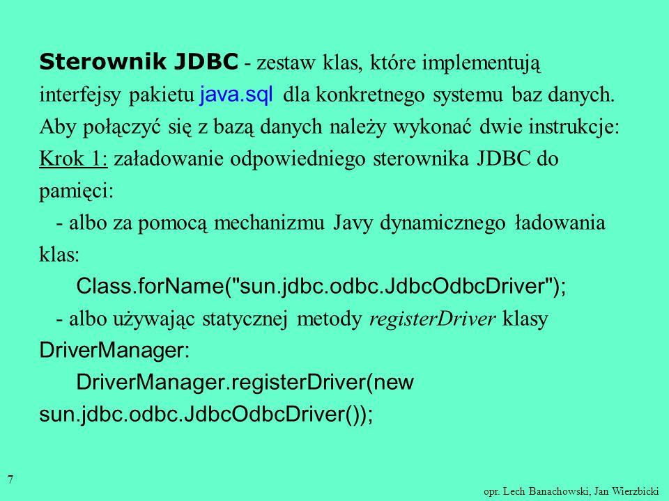 opr. Lech Banachowski, Jan Wierzbicki 6 Do określenia sposobu łączenia się z bazą danych służy napis połączenia URL ( jdbc oznacza nazwę głównego prot