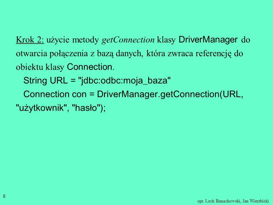 opr. Lech Banachowski, Jan Wierzbicki 7 Sterownik JDBC - zestaw klas, które implementują interfejsy pakietu java.sql dla konkretnego systemu baz danyc