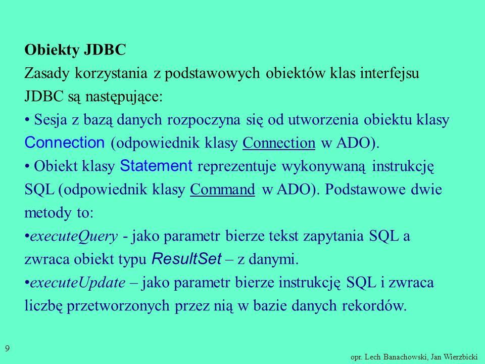 opr. Lech Banachowski, Jan Wierzbicki 8 Krok 2: użycie metody getConnection klasy DriverManager do otwarcia połączenia z bazą danych, która zwraca ref