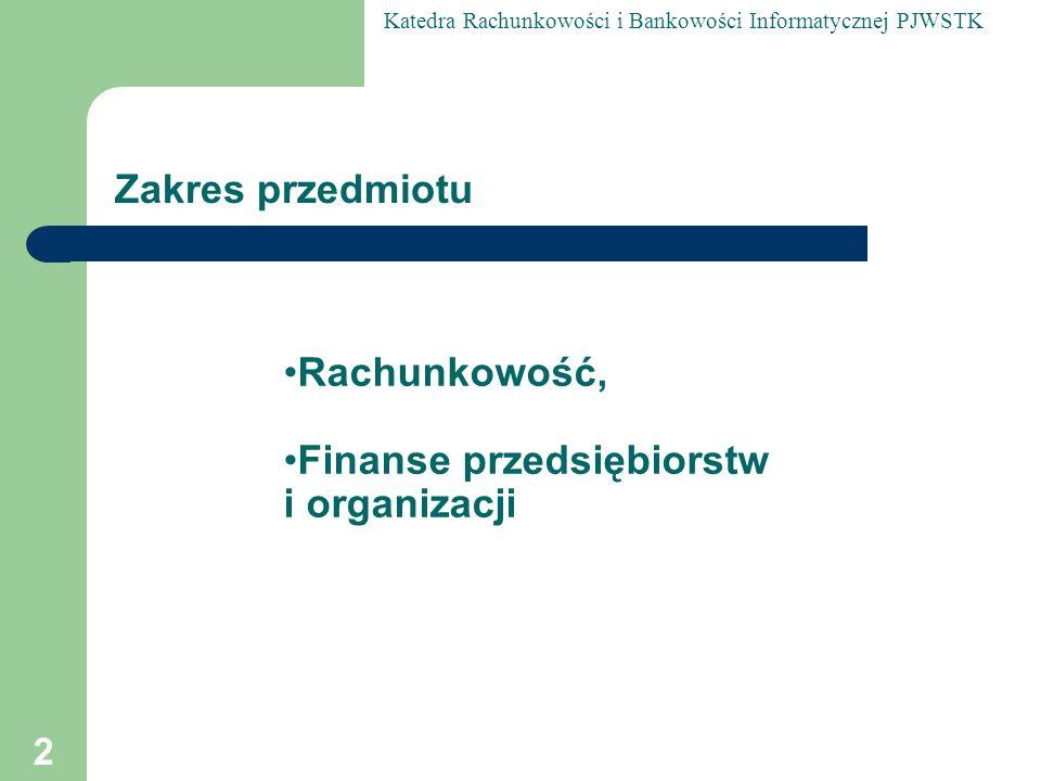 Katedra Rachunkowości i Bankowości Informatycznej PJWSTK 23 Definicja rachunkowości Rachunkowość jest całościowym, uporządkowanym systemem, który umożliwia dokonanie pomiaru, rejestracji, grupowania i prezentacji zjawisk gospodarczych ( operacji gospodarczych), dla potrzeb kierowania jednostką, gospodarczą zgodnie z rzeczywistym stanem występującym w danym podmiocie gospodarczym oraz zgodnie z przepisami prawa.
