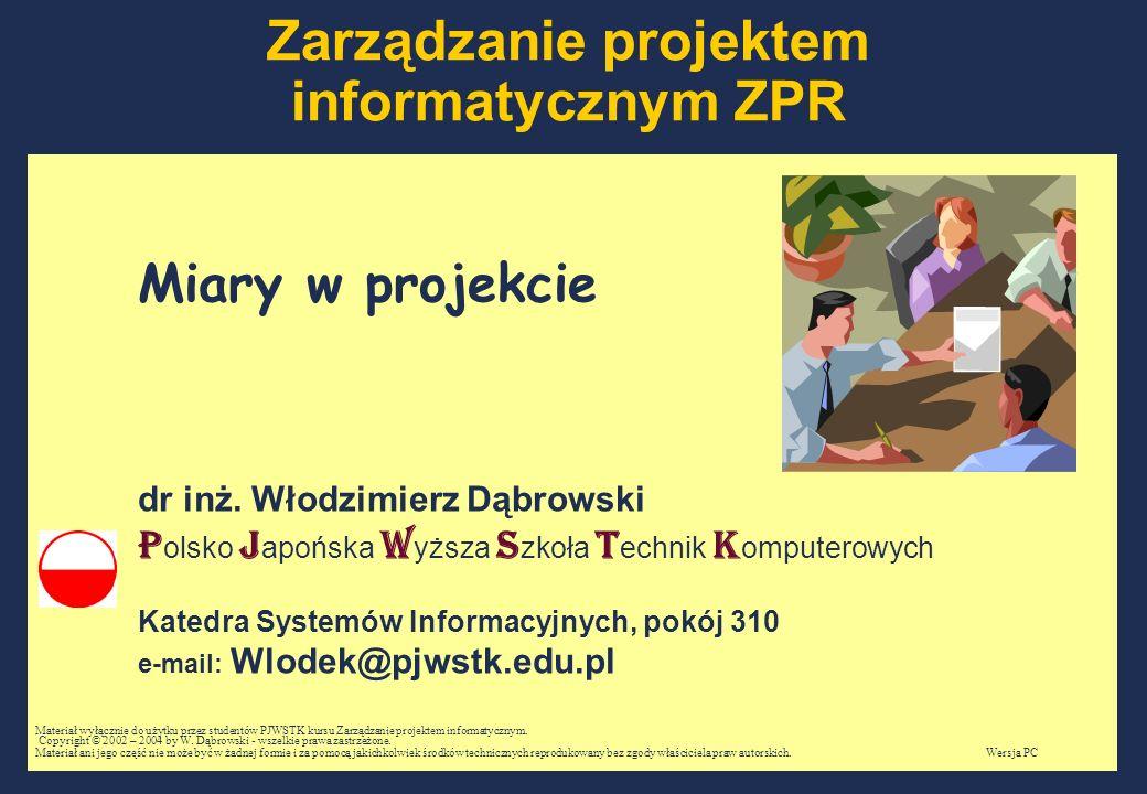 W.Dąbrowski, Zarządzanie projektem informatycznym, Część 15, Slajd 2marzec, 2005; PC Plan wykładu Co mierzyć.