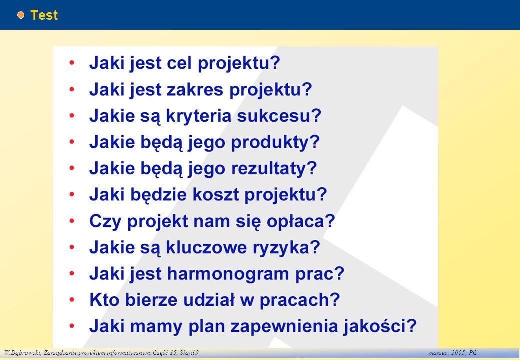 W.Dąbrowski, Zarządzanie projektem informatycznym, Część 15, Slajd 9marzec, 2005; PC Test