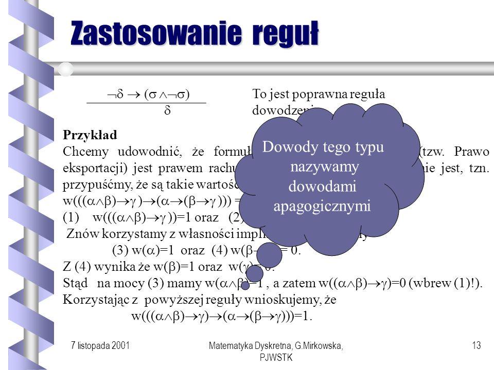 7 listopada 2001Matematyka Dyskretna, G.Mirkowska, PJWSTK 12 Przykłady reguł, Czy te reguły są poprawne?