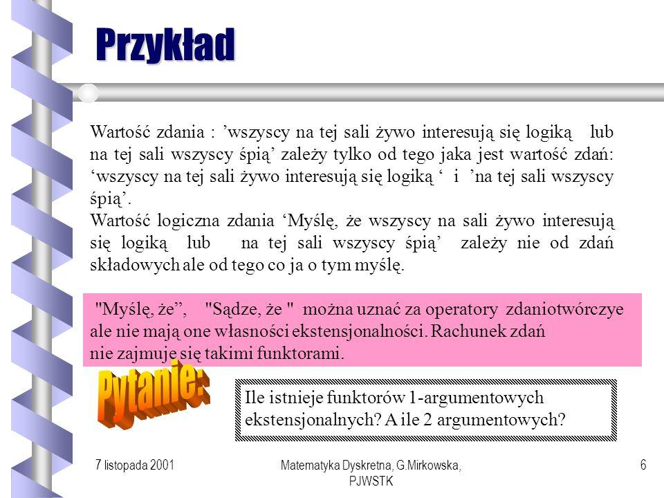 7 listopada 2001Matematyka Dyskretna, G.Mirkowska, PJWSTK 5 Semantyka zdań złożonych Mając wartości zdań prostych i znając tablice logiczne dla funkto