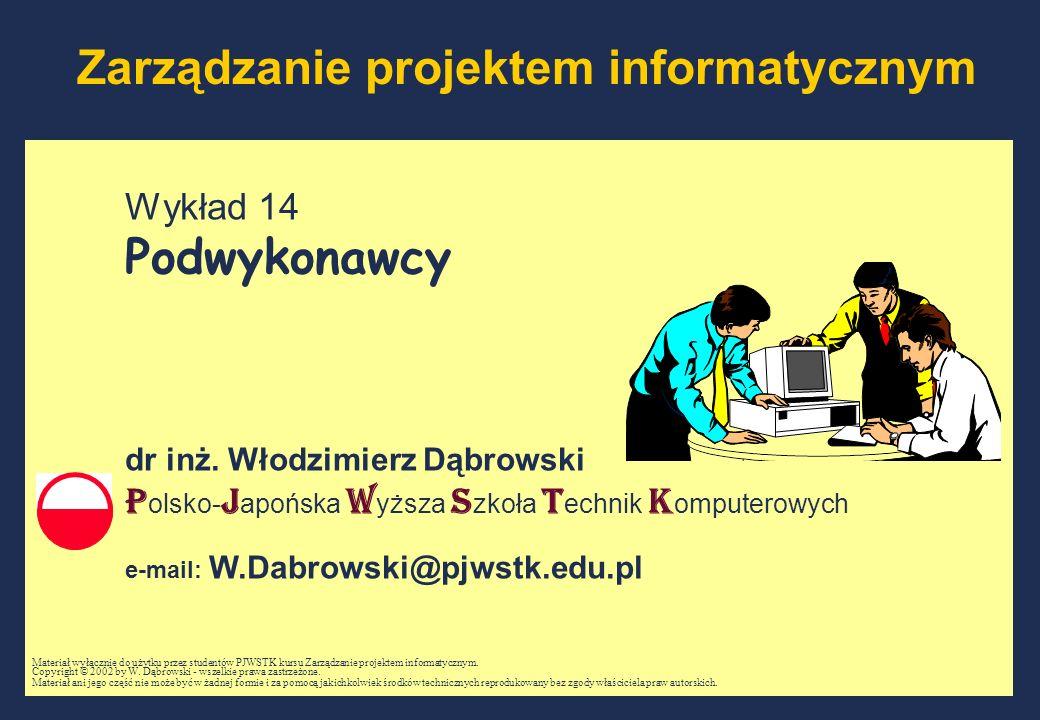 Zarządzanie projektem informatycznym Wykład 14 Podwykonawcy dr inż. Włodzimierz Dąbrowski P olsko- J apońska W yższa S zkoła T echnik K omputerowych e