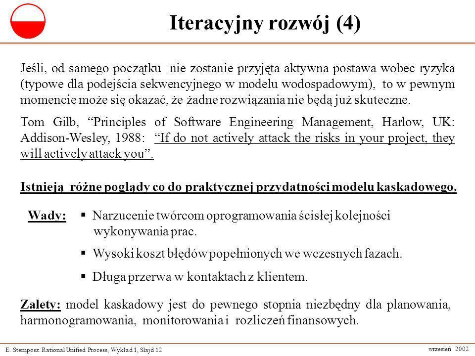 E. Stemposz. Rational Unified Process, Wykład 1, Slajd 12 wrzesień 2002 Iteracyjny rozwój (4) Zalety: model kaskadowy jest do pewnego stopnia niezbędn