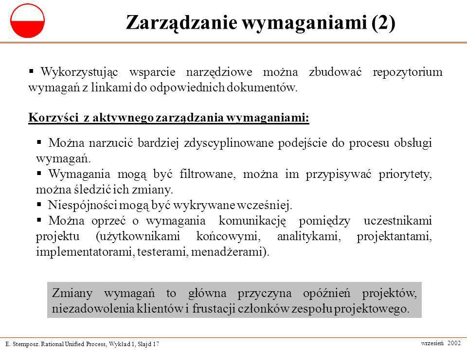 E. Stemposz. Rational Unified Process, Wykład 1, Slajd 17 wrzesień 2002 Zarządzanie wymaganiami (2) Korzyści z aktywnego zarządzania wymaganiami: Możn