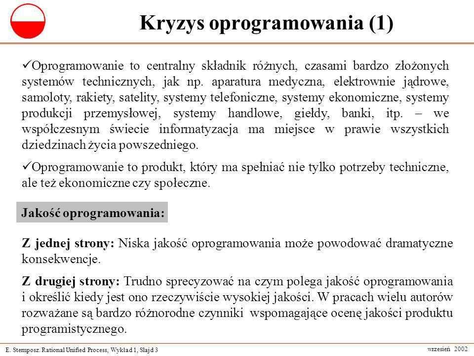 E. Stemposz. Rational Unified Process, Wykład 1, Slajd 3 wrzesień 2002 Kryzys oprogramowania (1) Oprogramowanie to centralny składnik różnych, czasami