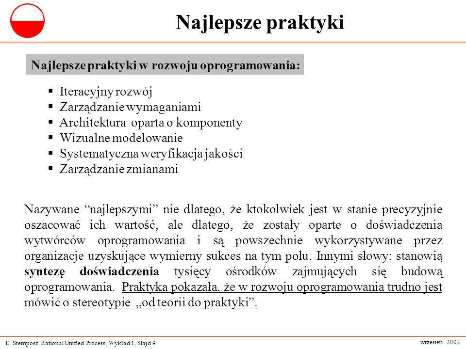 E. Stemposz. Rational Unified Process, Wykład 1, Slajd 9 wrzesień 2002 Najlepsze praktyki Iteracyjny rozwój Zarządzanie wymaganiami Architektura opart