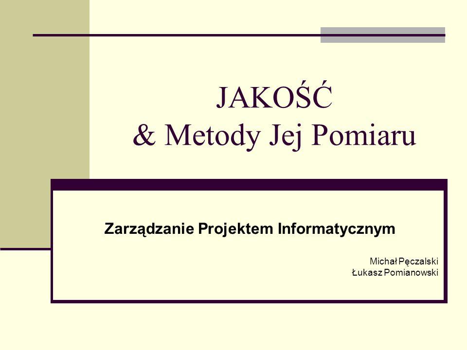 JAKOŚĆ & Metody Jej Pomiaru Zarządzanie Projektem Informatycznym Michał Pęczalski Łukasz Pomianowski