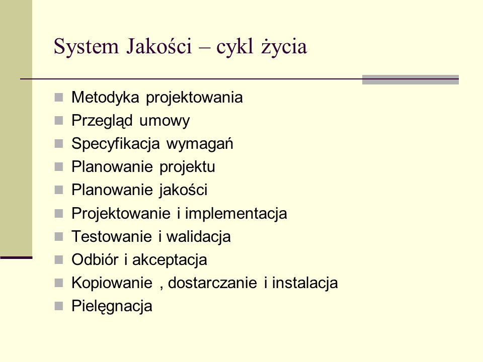 System Jakości – cykl życia Metodyka projektowania Przegląd umowy Specyfikacja wymagań Planowanie projektu Planowanie jakości Projektowanie i implemen
