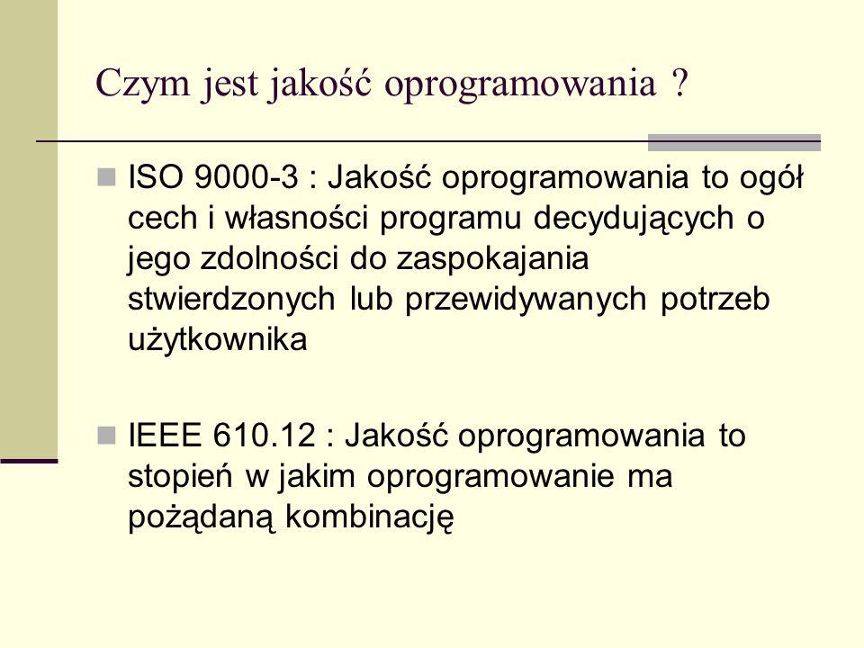Czym jest jakość oprogramowania ? ISO 9000-3 : Jakość oprogramowania to ogół cech i własności programu decydujących o jego zdolności do zaspokajania s