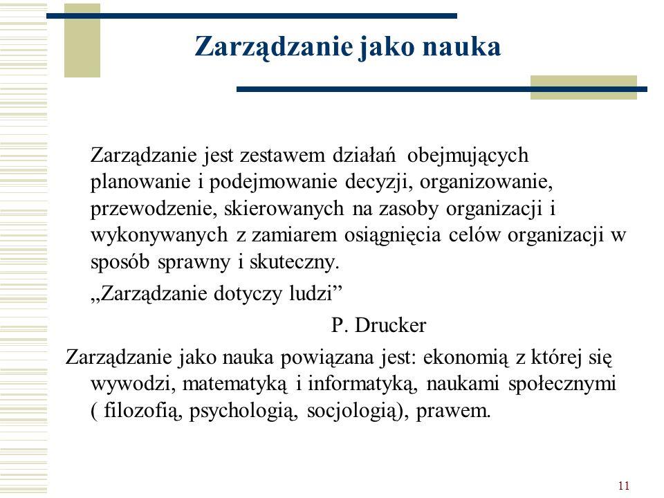 11 Zarządzanie jako nauka Zarządzanie jest zestawem działań obejmujących planowanie i podejmowanie decyzji, organizowanie, przewodzenie, skierowanych