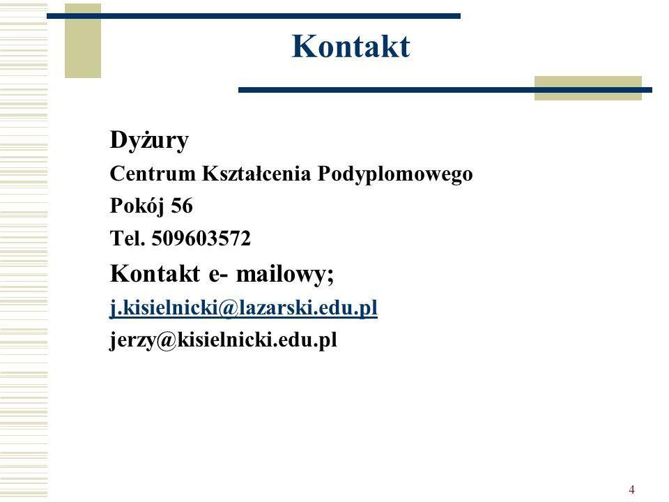 4 Kontakt Dyżury Centrum Kształcenia Podyplomowego Pokój 56 Tel. 509603572 Kontakt e- mailowy; j.kisielnicki@lazarski.edu.pl jerzy@kisielnicki.edu.pl