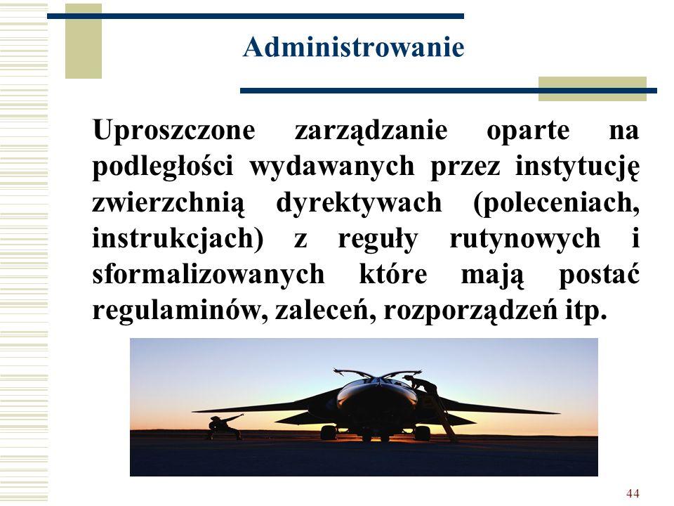 44 Administrowanie Uproszczone zarządzanie oparte na podległości wydawanych przez instytucję zwierzchnią dyrektywach (poleceniach, instrukcjach) z reg