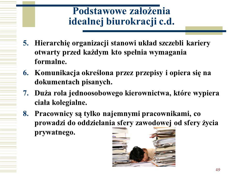 49 Podstawowe założenia idealnej biurokracji c.d. 5.Hierarchię organizacji stanowi układ szczebli kariery otwarty przed każdym kto spełnia wymagania f