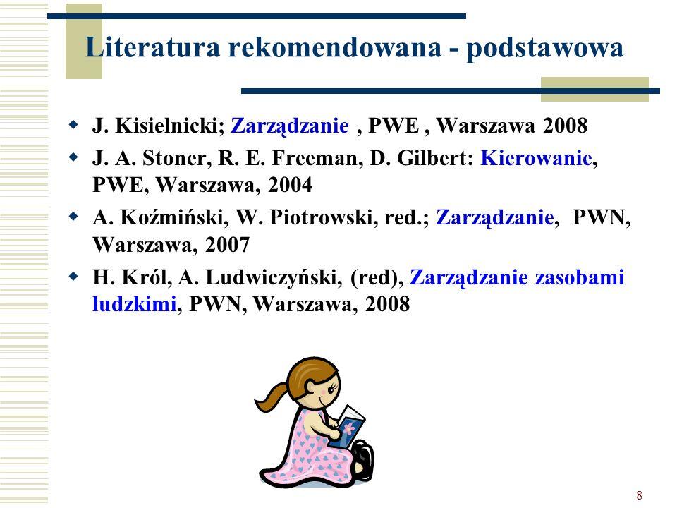8 Literatura rekomendowana - podstawowa J. Kisielnicki; Zarządzanie, PWE, Warszawa 2008 J. A. Stoner, R. E. Freeman, D. Gilbert: Kierowanie, PWE, Wars