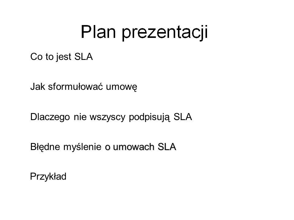 Co to jest SLA Jak sformułować umowę Dlaczego nie wszyscy podpisują SLA o umowach SLA Błędne myślenie o umowach SLA Przykład