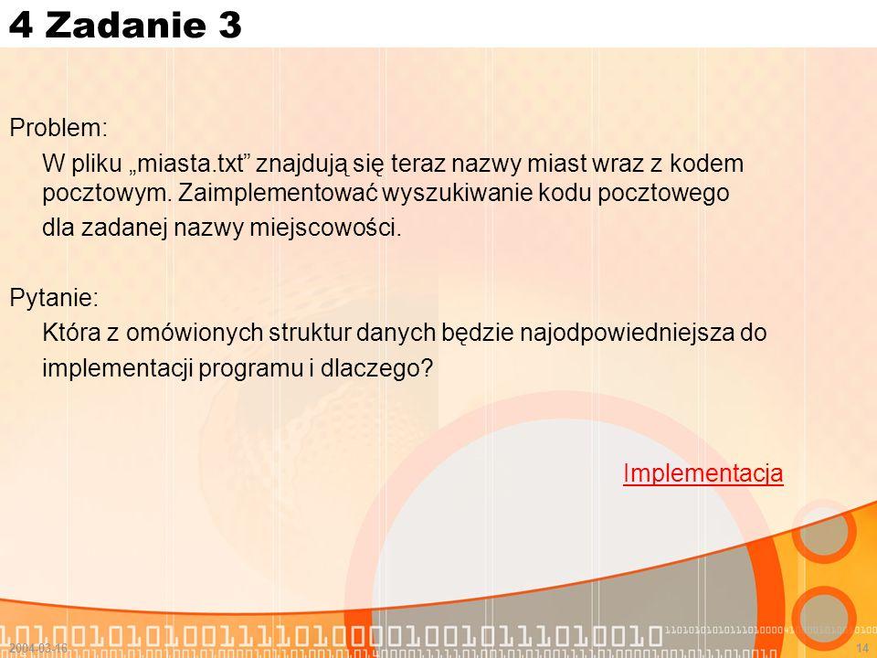 2004-03-1614 4 Zadanie 3 Problem: W pliku miasta.txt znajdują się teraz nazwy miast wraz z kodem pocztowym. Zaimplementować wyszukiwanie kodu pocztowe