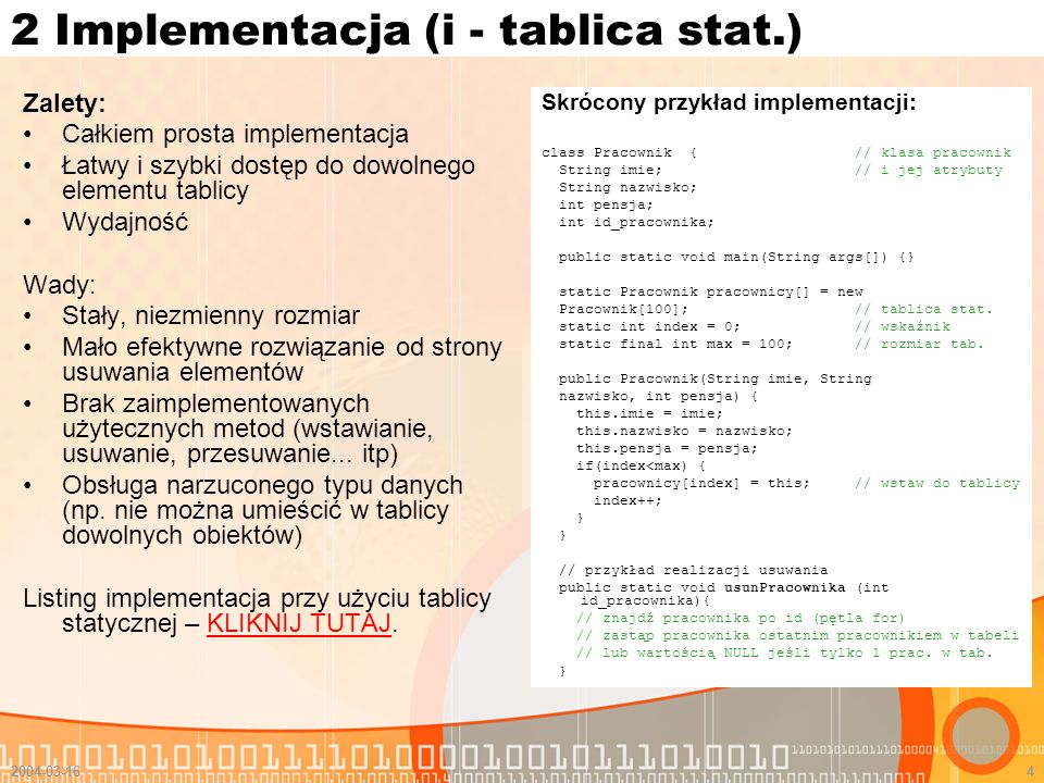 2004-03-164 2 Implementacja (i - tablica stat.) Zalety: Całkiem prosta implementacja Łatwy i szybki dostęp do dowolnego elementu tablicy Wydajność Wad