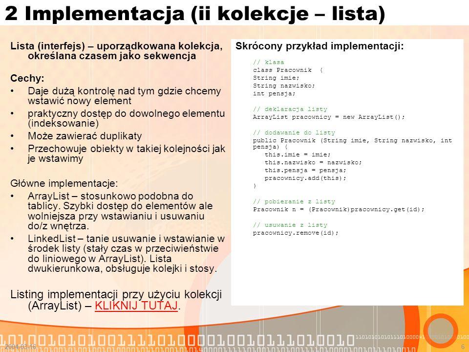 2004-03-167 2 Implementacja (ii kolekcje - mapa) Mapa (interfejs) – określana też jako słownik, jest odzworowaniem klucz- element.