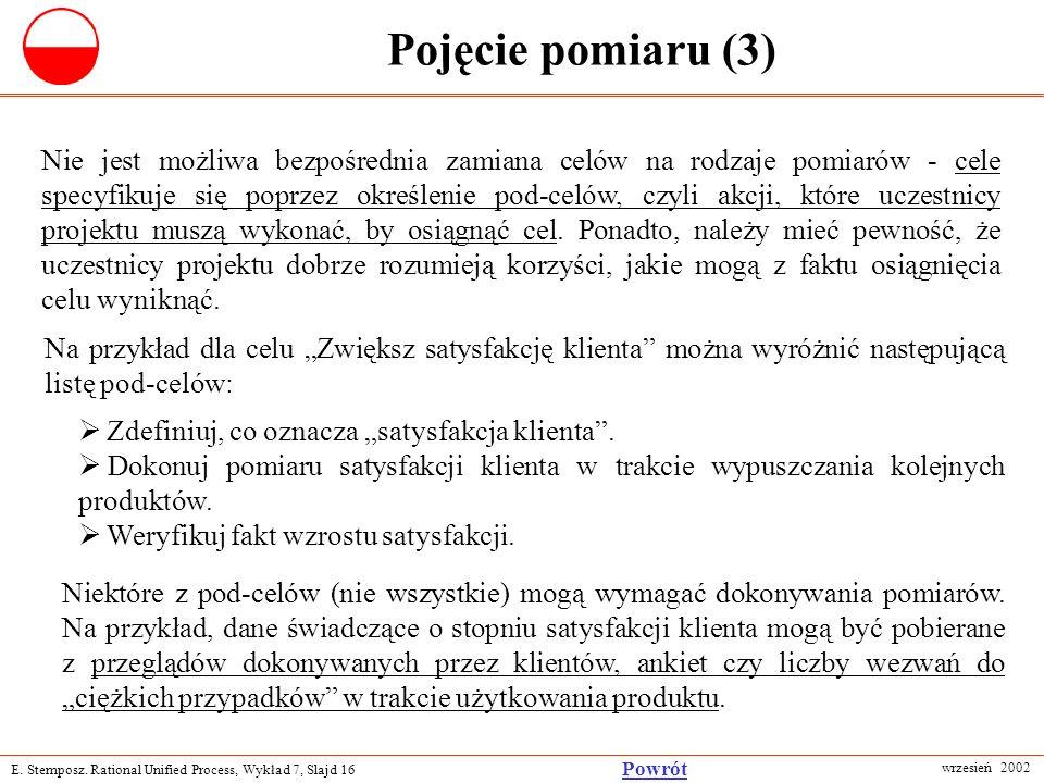 E. Stemposz. Rational Unified Process, Wykład 7, Slajd 16 wrzesień 2002 Powrót Pojęcie pomiaru (3) Nie jest możliwa bezpośrednia zamiana celów na rodz