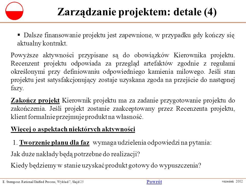 E. Stemposz. Rational Unified Process, Wykład 7, Slajd 25 wrzesień 2002 Powrót Zarządzanie projektem: detale (4) Dalsze finansowanie projektu jest zap