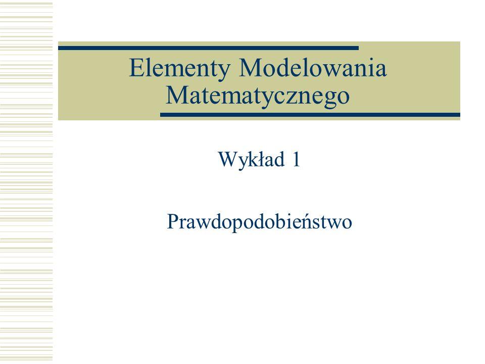 Elementy Modelowania Matematycznego Wykład 1 Prawdopodobieństwo