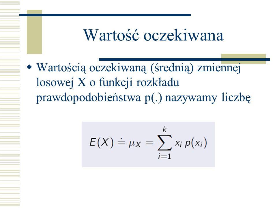 Wartość oczekiwana Wartością oczekiwaną (średnią) zmiennej losowej X o funkcji rozkładu prawdopodobieństwa p(.) nazywamy liczbę