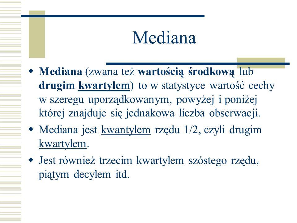 Mediana Mediana (zwana też wartością środkową lub drugim kwartylem) to w statystyce wartość cechy w szeregu uporządkowanym, powyżej i poniżej której z
