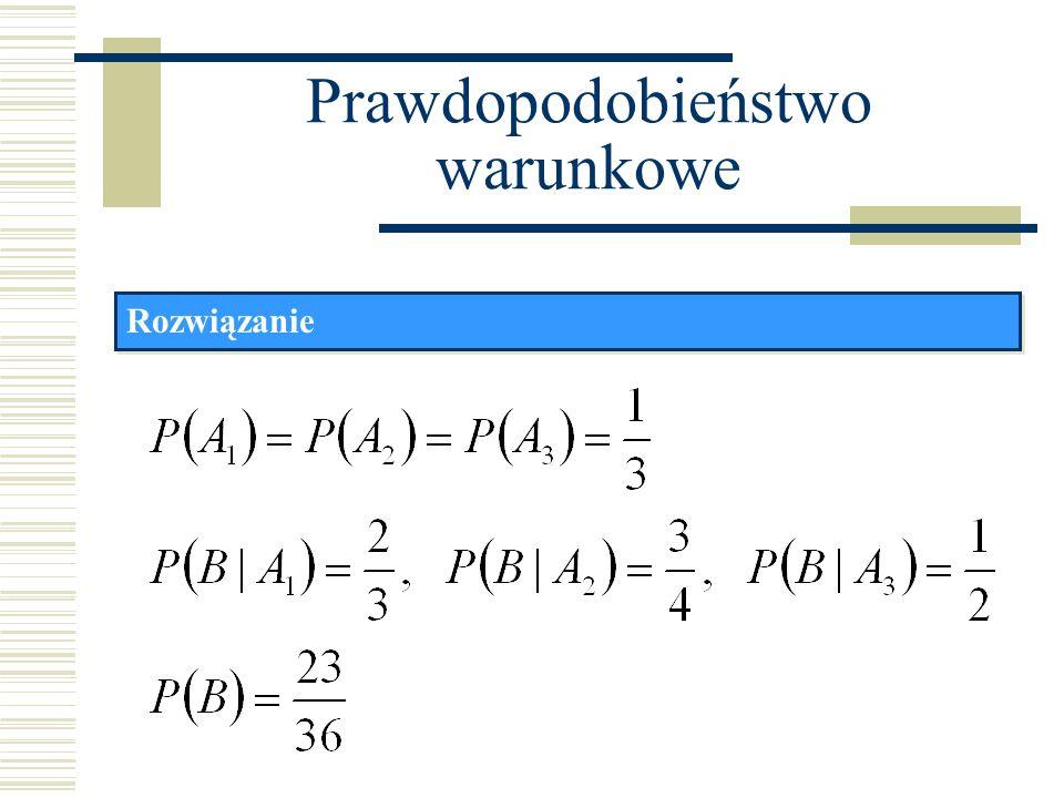 Prawdopodobieństwo warunkowe Twierdzenia Bayesa Jeśli zdarzenia A 1 ; A 2 ;...