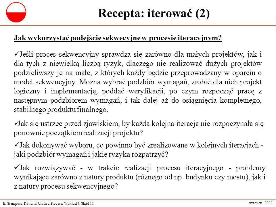 E. Stemposz. Rational Unified Process, Wykład 4, Slajd 11 wrzesień 2002 Recepta: iterować (2) Jak wykorzystać podejście sekwecyjne w procesie iteracyj