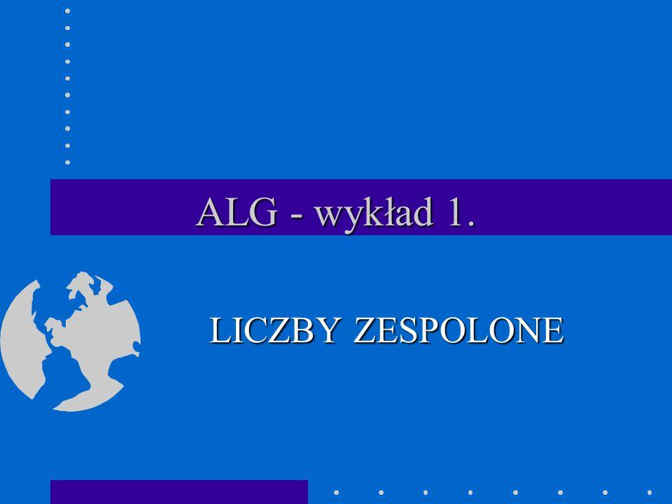 ALG - wykład 1. LICZBY ZESPOLONE