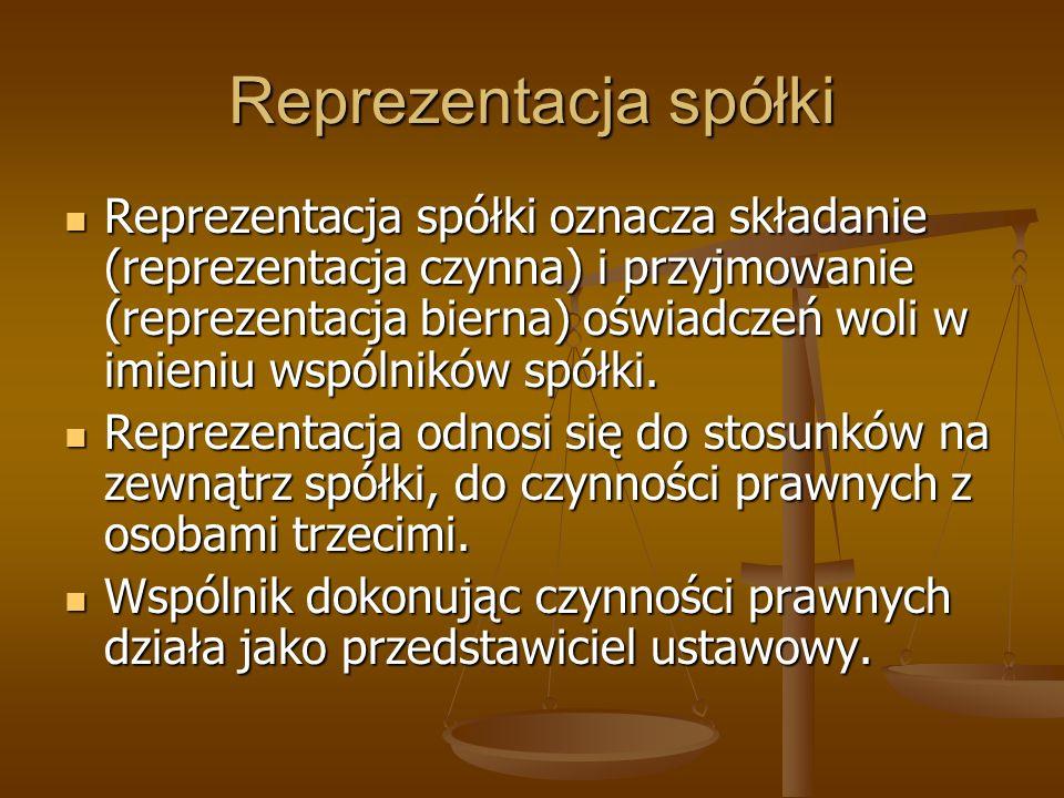 Reprezentacja spółki Reprezentacja spółki oznacza składanie (reprezentacja czynna) i przyjmowanie (reprezentacja bierna) oświadczeń woli w imieniu wsp