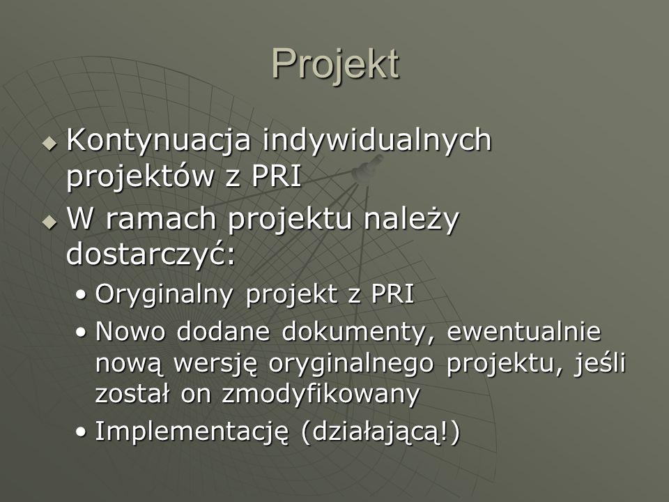 Projekt Kontynuacja indywidualnych projektów z PRI Kontynuacja indywidualnych projektów z PRI W ramach projektu należy dostarczyć: W ramach projektu n